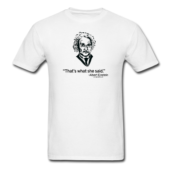 """Albert Einstein: That's What She Said"" - Men's T-Shirt white / S - LabRatGifts - 1"