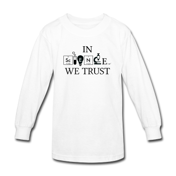 """In Science We Trust"" (black) - Kids' Long Sleeve T-Shirt white / XS - LabRatGifts - 1"