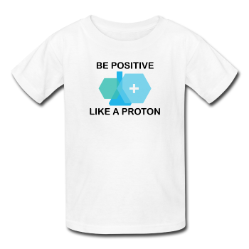 """Be Positive like a Proton"" (black) - Kids' T-Shirt white / XS - LabRatGifts - 1"
