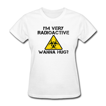 """I'm Very Radioactive Wanna Hug?"" - Women's T-Shirt white / S - LabRatGifts - 1"
