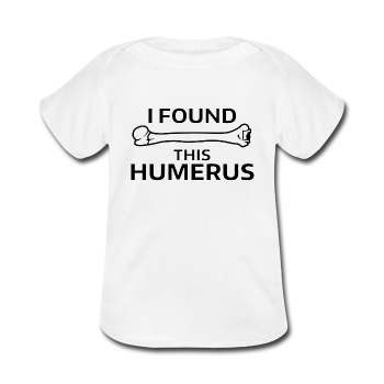 """I Found this Humerus"" - Baby Lap Shoulder T-Shirt white / Newborn - LabRatGifts - 1"