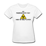 """My Radioactive Cat has 18 Half-Lives"" - Women's T-Shirt white / S - LabRatGifts - 1"