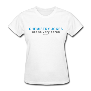 """Chemistry Jokes are so very Boron"" - Women's T-Shirt white / S - LabRatGifts - 1"