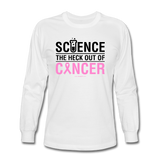 """Science The Heck Out Of Cancer"" (Black) - Men's Long Sleeve T-Shirt"