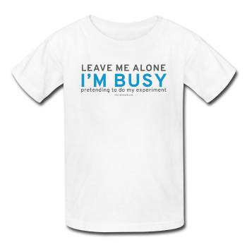 """Leave Me Alone I'm Busy"" - Kids' T-Shirt white / XS - LabRatGifts - 1"