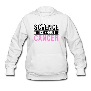 """Science The Heck Out Of Cancer"" (Black) - Women's Hoodie"