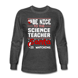 """Be Nice to the Science Teacher, Santa is Watching"" - Men's Long Sleeve T-Shirt"