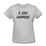 """E. Coli Happens"" (black) - Women's T-Shirt heather gray / S - LabRatGifts - 4"