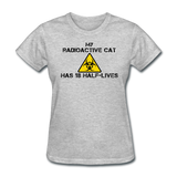 """My Radioactive Cat has 18 Half-Lives"" - Women's T-Shirt heather gray / S - LabRatGifts - 6"