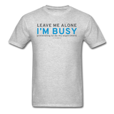 """Leave Me Alone I'm Busy"" - Men's T-Shirt heather gray / S - LabRatGifts - 7"