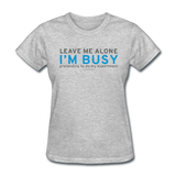 """Leave Me Alone I'm Busy"" - Women's T-Shirt heather gray / S - LabRatGifts - 6"