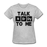"""Talk NErDy To Me"" (black) - Women's T-Shirt heather gray / S - LabRatGifts - 9"