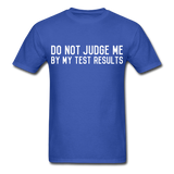 """Do Not Judge Me By My Test Results"" (white) - Men's T-Shirt royal blue / S - LabRatGifts - 7"