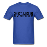 """Do Not Judge Me By My Test Results"" (black) - Men's T-Shirt royal blue / S - LabRatGifts - 3"