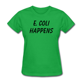 """E. Coli Happens"" (black) - Women's T-Shirt bright green / S - LabRatGifts - 12"