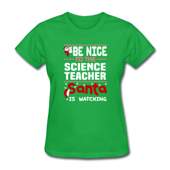 """Be Nice to the Science Teacher, Santa is Watching"" - Women's T-Shirt"