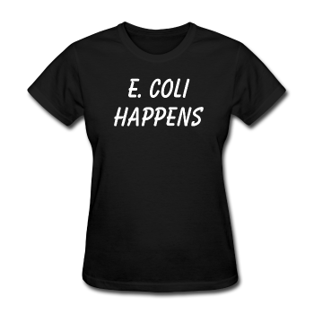 """E. Coli Happens"" (white) - Women's T-Shirt black / S - LabRatGifts - 1"