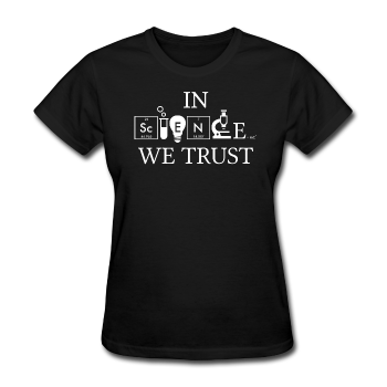 """In Science We Trust"" (white) - Women's T-Shirt black / S - LabRatGifts - 1"