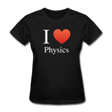 """I ♥ Physics"" (white) - Women's T-Shirt black / S - LabRatGifts - 1"