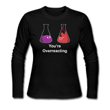 """You're Overreacting"" - Women's Long Sleeve T-Shirt black / S - LabRatGifts - 1"