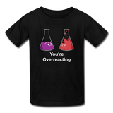 """You're Overreacting"" - Kids' T-Shirt black / XS - LabRatGifts - 1"