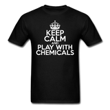 """Keep Calm and Play With Chemicals"" (white) - Men's T-Shirt black / S - LabRatGifts - 11"