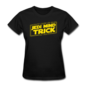 """Don't Make Me Go Jedi Mind Trick On You"" - Women's T-Shirt black / S - LabRatGifts - 1"