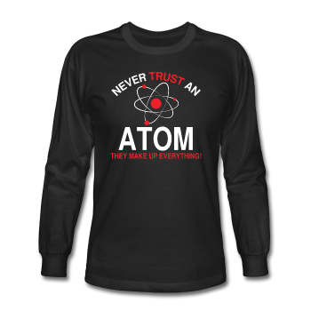 """Never Trust an Atom"" - Men's Long Sleeve T-Shirt black / S - LabRatGifts - 1"