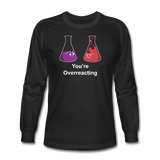 """You're Overreacting"" - Men's Long Sleeve T-Shirt black / S - LabRatGifts - 1"