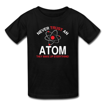 """Never Trust an Atom"" - Kids' T-Shirt black / XS - LabRatGifts - 1"