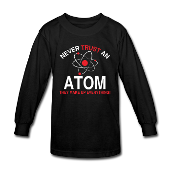 """Never Trust an Atom"" - Kids' Long Sleeve T-Shirt black / XS - LabRatGifts - 1"