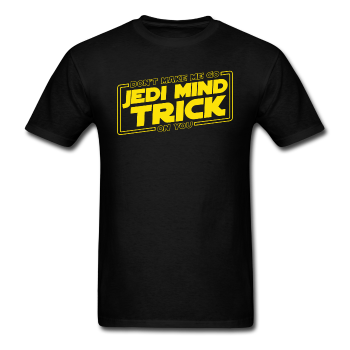 """Don't Make Me Go Jedi Mind Trick On You"" - Men's T-Shirt black / S - LabRatGifts - 1"