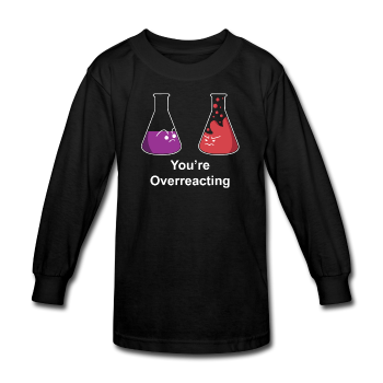 """You're Overreacting"" - Kids' Long Sleeve T-Shirt black / XS - LabRatGifts - 1"