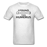 """I Found this Humerus"" - Men's T-Shirt light oxford / S - LabRatGifts - 14"