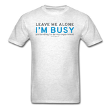 """Leave Me Alone I'm Busy"" - Men's T-Shirt light oxford / S - LabRatGifts - 9"