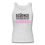 """Science The Heck Out Of Cancer"" (Black) - Women's Longer Length Fitted Tank"