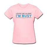 """Leave Me Alone I'm Busy"" - Women's T-Shirt pink / S - LabRatGifts - 2"