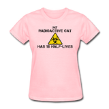 """My Radioactive Cat has 18 Half-Lives"" - Women's T-Shirt pink / S - LabRatGifts - 2"