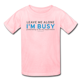 """Leave Me Alone I'm Busy"" - Kids' T-Shirt pink / XS - LabRatGifts - 2"