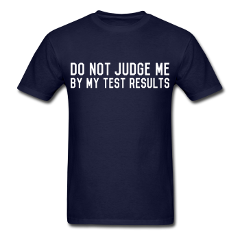 """Do Not Judge Me By My Test Results"" (white) - Men's T-Shirt navy / S - LabRatGifts - 1"