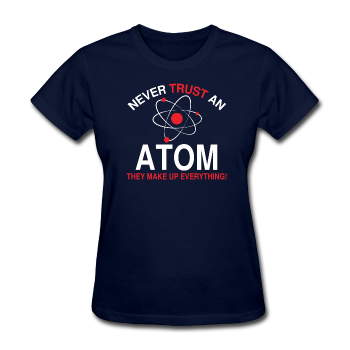 """Never Trust an Atom"" - Women's T-Shirt navy / S - LabRatGifts - 1"