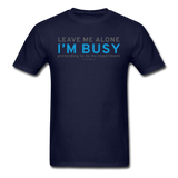 """Leave Me Alone I'm Busy"" - Men's T-Shirt navy / S - LabRatGifts - 12"