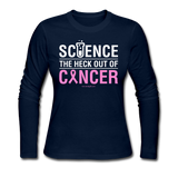 """Science The Heck Out Of Cancer"" (White) - Women's Long Sleeve Jersey T-Shirt"