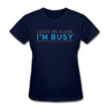 """Leave Me Alone I'm Busy"" - Women's T-Shirt navy / S - LabRatGifts - 9"