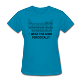 """I Wear this Shirt Periodically"" (black) - Women's T-Shirt turquoise / S - LabRatGifts - 5"