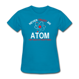"""Never Trust an Atom"" - Women's T-Shirt turquoise / S - LabRatGifts - 5"