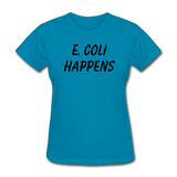 """E. Coli Happens"" (black) - Women's T-Shirt turquoise / S - LabRatGifts - 10"