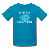 """Be Positive like a Proton"" (white) - Kids' T-Shirt turquoise / XS - LabRatGifts - 3"