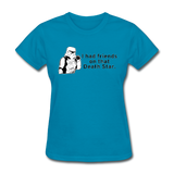 """I had Friends on that Death Star"" - Women's T-Shirt turquoise / S - LabRatGifts - 3"