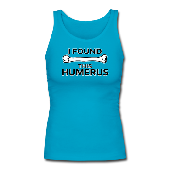 """I Found this Humerus"" - Women's Tank Top turquoise / S - LabRatGifts - 1"